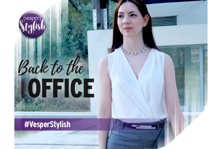 Vesper Stylish - Back to the Office with a SummerMood