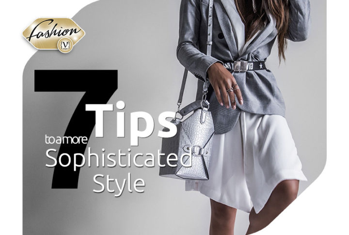 7 tips to a more sophisticated style